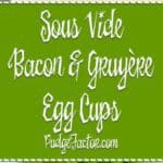 Sous Vide Bacon and Gruyere Egg Cups
